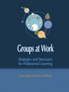 Groups at Work: Strategies and Structures for Professional Learning