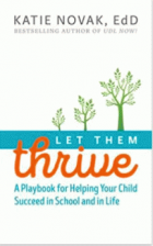 Let Them Thrive: A Playbook for Helping your Child Succeed in School and in Life